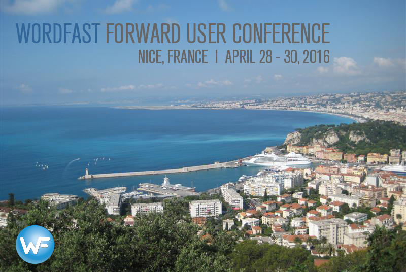 Wordfast Forward User Conference 2016, Nice, France